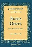 Buena Gente: Comedia en Cuatro Actos (Classic Reprint)