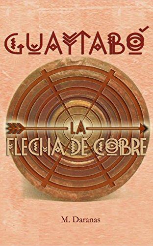 Guaytabó. La Flecha de Cobre por M. Daranas