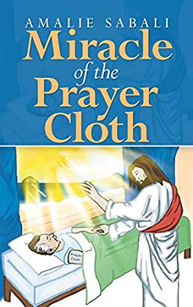 Miracle of the Prayer Cloth eBook: Amalie Sabali: Amazon in