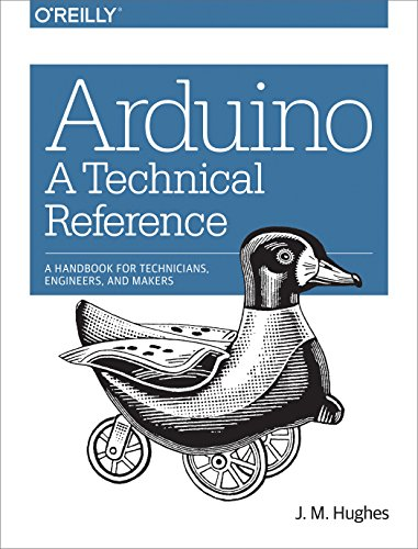 Arduino: A Technical Reference: A Handbook for Technicians, Engineers, and Makers (In a Nutshell) (English Edition) por J. M. Hughes