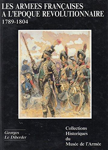 Les Armées françaises à l'époque révolutionnaire: 1789-1804