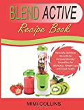 Blend Active Recipe Book: Naturally Delicious Blend & Go Personal Blender Smoothies for Workouts, Weight Loss and Good Health: Volume 1 (Blend Active ... Blend Active Bottle, Blend Active Blender)