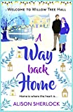 A Way Back Home: Full of warmth, laughter, tears and a wedding! (The Willow Tree Hall Series Book 3) (English Edition)