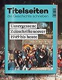 Titelseiten, die Geschichte schrieben: Unvergessene Zeitschriftencover 1949 bis heute - Philipp Hontschik