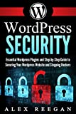 WordPress Security: Essential WordPress Security Plugins and Step-by-Step Guide to Securing Your WordPress Website and Stopping Hackers (WordPress Security, ... Plugins, WordPress Book 1) (English Edition)