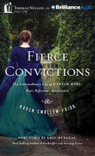 Fierce Convictions: The Extraordinary Life of Hannah More--Poet, Reformer, Abolitionist por Karen Swallow Prior