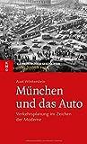 München und das Auto: Verkehrsplanung im Zeichen der Moderne (Kleine Münchner Geschichten)