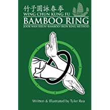 Wing Chun Kung Fu Bamboo Ring: Martial Methods and Details of the Jook Wan Heun of Wing Chun