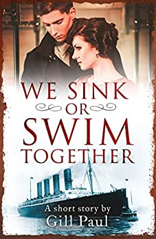 We Sink or Swim Together: An eShort love story by [Paul, Gill]