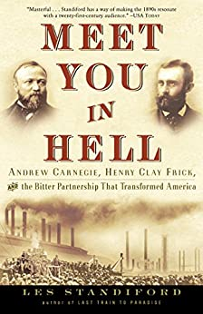 Meet You in Hell: Andrew Carnegie, Henry Clay Frick, and the Bitter Partnership That Transformed America par [Standiford, Les]