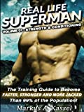 Real Life Superman: the Training Guide to Become Faster, Stronger and More Jacked than 99% of the Population: Volume 01 - Strength & Conditioning: Volume 1
