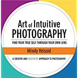Art of Intuitive Photography: Find Your True Self Through Your Own Lens (English Edition)
