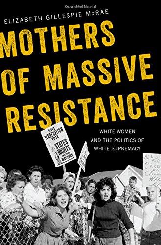 Mothers of Massive Resistance: White Women and the Politics of White Supremacy Western Carolina University