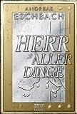 'Herr aller Dinge: Roman' von Andreas Eschbach