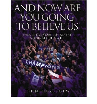 And Now are You Going to Believe Us: Twenty-five Years Behind the Scenes at Chelsea FC (Hardback) - Common