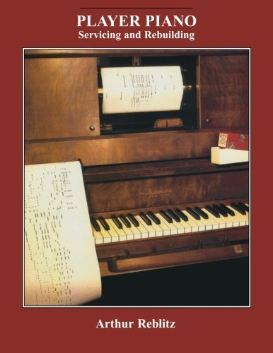 Player Piano: Servicing and Rebuilding by Arthur Reblitz (1-Jan-1997) Paperback