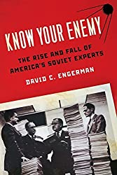 Know Your Enemy: The Rise And Fall Of America's Soviet Experts by David C. Engerman (2011-10-01)