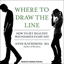 Where to Draw the Line: How to Set Healthy Boundaries Every Day