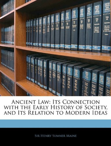 Ancient Law: Its Connection with the Early History of Society, and Its Relation to Modern Ideas por Henry Sumner Maine