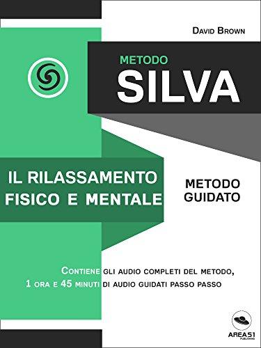 Metodo Silva. Il rilassamento fisico e mentale: Metodo guidato