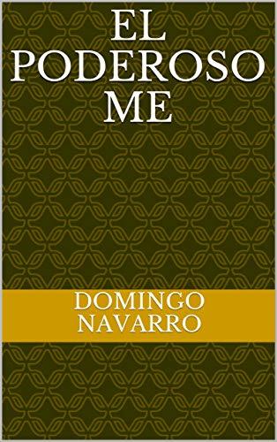 El poderoso me por Domingo Navarro