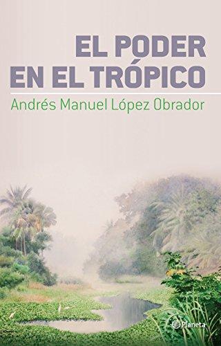El poder en el Trópico por Andrés Manuel López Obrador
