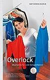 Overlock - Modisches für viele Gelegenheiten: Umgang mit der Overlock im heimischen Bereich - von der Vorbereitung bis zum fertigen Produkt