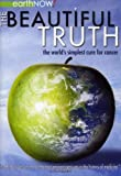 In 'The Beautiful Truth,' a 15 year old boy goes on a mission to determine whether or not what Dr. Max Gerson's wrote in his controversial book is a legitimate, alternative cure for cancer. After numerous interviews with doctors, skeptics, members of...