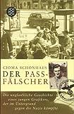 Der Passfälscher. Die unglaubliche Geschichte eines jungen Grafikers,_der im Untergrund gegen die Nazis kämpfte - Cioma Schönhaus