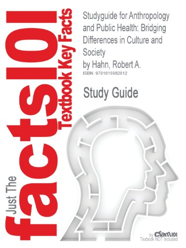 Studyguide for Anthropology and Public Health: Bridging Differences in Culture and Society by Hahn, Robert A., ISBN 9780195374643