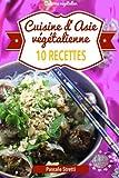 Cuisine d'Asie végétalienne - 10 recettes: Volume 4 (Cuisinez végétalien)
