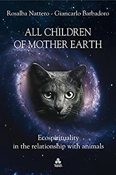 All children of Mother Earth: Ecospirituality in the relationship with animals di [Rosalba Nattero, Giancarlo Barbadoro]