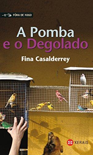 A Pomba e o Degolado (Infantil E Xuvenil - Fóra De Xogo E-Book) (Galician Edition) por Fina Casalderrey