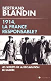 1914, la France responsable ?: Secrets de la déclaration de guerre