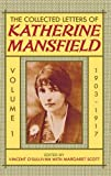 The Collected Letters of Katherine Mansfield: Volume 1: 1903-1917: 1903-1917 v. 1