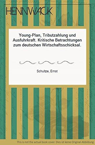 Young-Plan, Tributzahlung und Ausfuhrkraft. Kritische Betrachtungen zum deutschen Wirtschaftsschicksal.