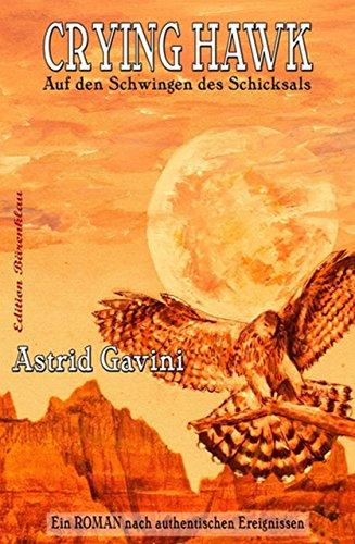 Crying Hawk - Auf den Schwingen des Schicksals (German Edition) par Astrid Gavini