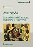 Ayurveda: La medicina dell'armonia tra l'uomo e l'universo (Italian Edition)