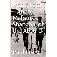 Man's Fate – Andre Malraux's Shanghai of the Absurd
