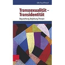 Transsexualität - Transidentität: Begutachtung, Begleitung, Therapie