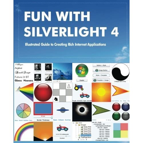 Fun with Silverlight 4: Illustrated Guide to Creating Rich Internet Applications with Examples in C#, ASP.NET, XAML, Media, Webcam, AJAX, REST and Web Services by Rajesh Lal (2011-11-11)