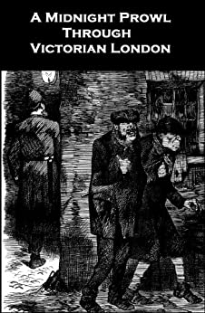 A Midnight Prowl Through Victorian London (Annotated) by [Goldsmid, Howard]