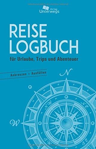 Reise Logbuch: für Urlaube, Trips und Abenteuer