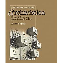 Archivística: Gestión de documentos y administración de archivos (El Libro Universitario - Manuales)