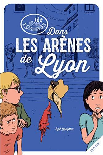 Dans les arènes de Lyon (Les disciples invisibles t. 3)