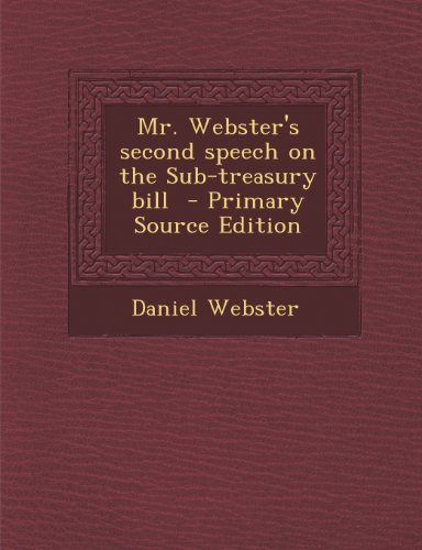 Mr. Webster's second speech on the Sub-treasury bill