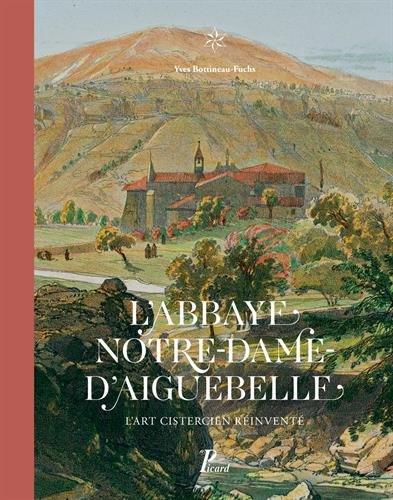L'abbaye Notre-Dame d'Aiguebelle : L'art cistercien réinventé par