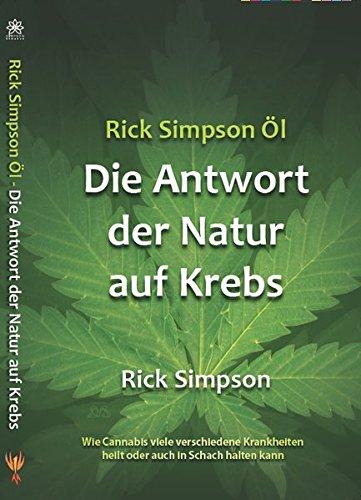 Preisvergleich Produktbild Rick Simpson Öl: Die Antwort der Natur auf Krebs -Wie Cannabis viele verschiedene Krankheiten heilt oder auch in Schach halten kann