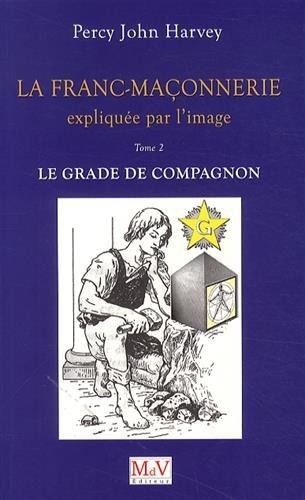 La franc-maonnerie explique par l'image : Tome 2, Le grade de Compagnon
