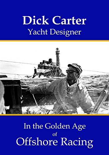 Dick-designer (Dick Carter: Yacht Designer in the Golden Age of Offshore Racing)